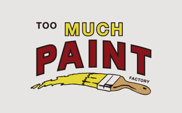 TOO MUCH PAINT FACTORY